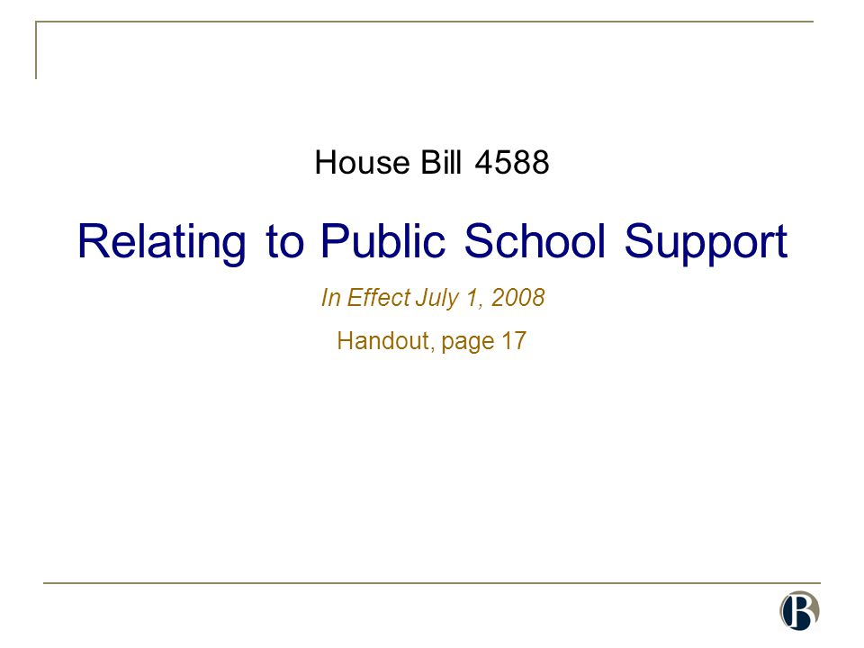 House Bill 4588 Relating to Public School Support In Effect July 1, 2008 Handout, page 17