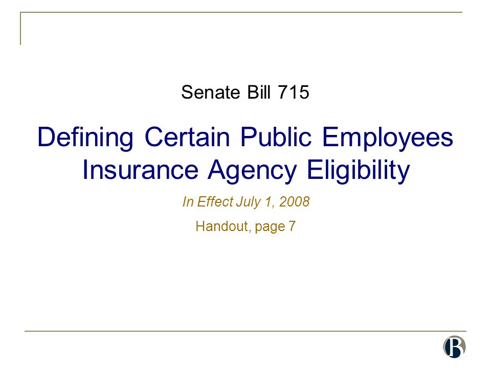 Senate Bill 715 Defining Certain Public Employees Insurance Agency Eligibility In Effect July 1, 2008 Handout, page 7