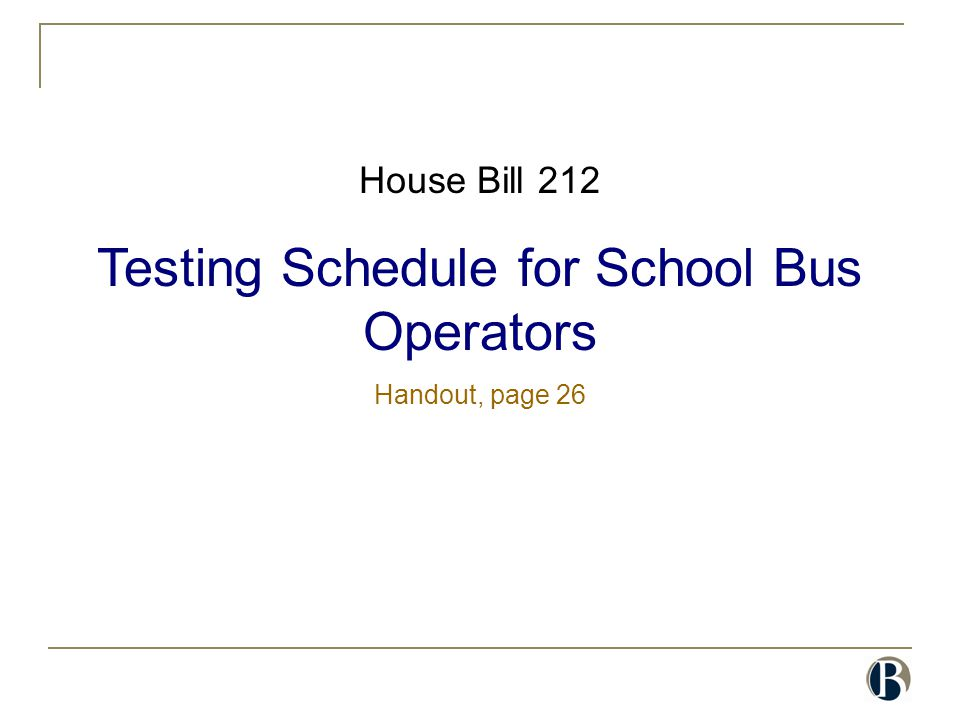 House Bill 212 Testing Schedule for School Bus Operators Handout, page 26