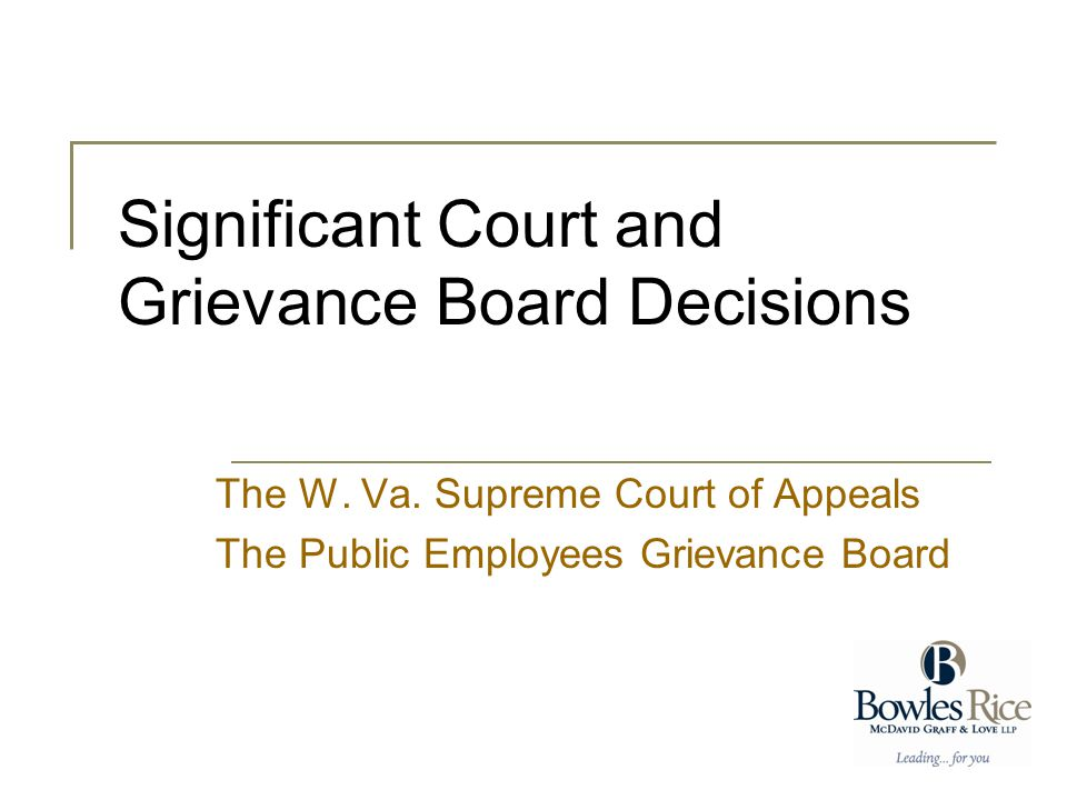 Significant Court and Grievance Board Decisions The W. Va. Supreme Court of Appeals The Public Employees Grievance Board