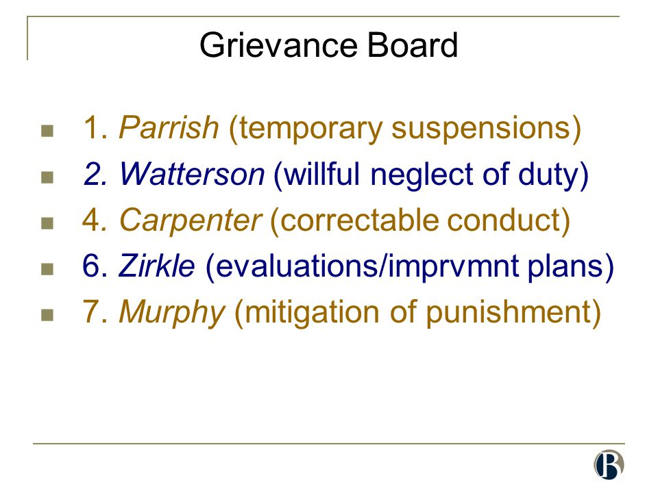 Grievance Board 1. Parrish (temporary suspensions) 2. Watterson (willful neglect of duty) 4. Carpenter (correctable conduct) 6. Zirkle (evaluations/im