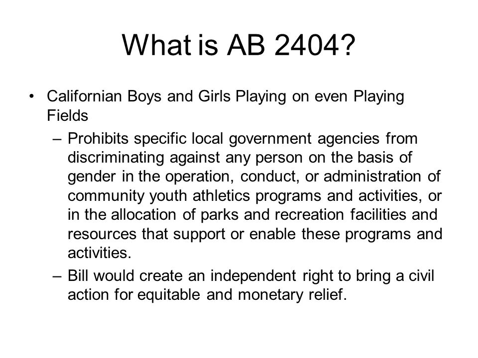 What is AB 2404? Californian Boys and Girls Playing on even Playing Fields –Prohibits specific local government agencies from discriminating against a