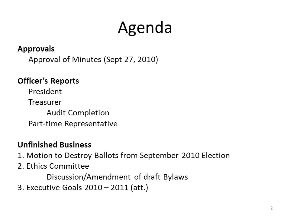 Agenda Approvals Approval of Minutes (Sept 27, 2010) Officer's Reports President Treasurer Audit Completion Part-time Representative Unfinished Business 1.