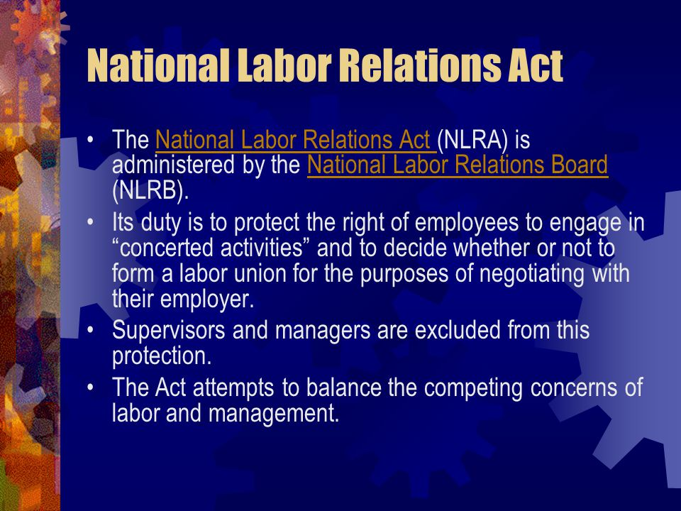 National Labor Relations Act The National Labor Relations Act (NLRA) is administered by the National Labor Relations Board (NLRB).National Labor Relat
