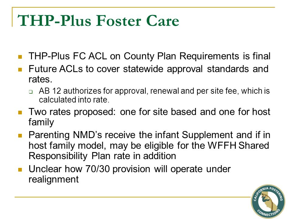 THP-Plus Foster Care THP-Plus FC ACL on County Plan Requirements is final Future ACLs to cover statewide approval standards and rates.