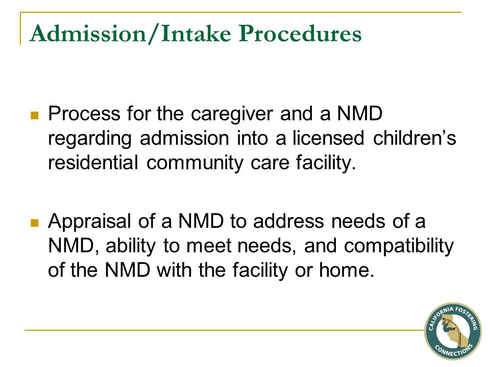 Admission/Intake Procedures Process for the caregiver and a NMD regarding admission into a licensed children's residential community care facility.