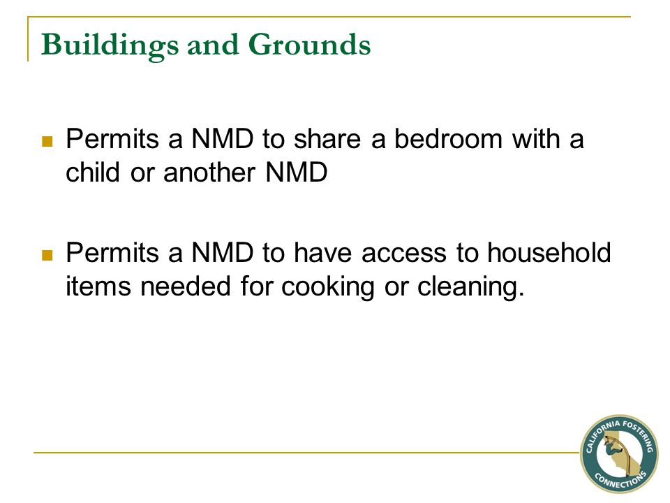 Buildings and Grounds Permits a NMD to share a bedroom with a child or another NMD Permits a NMD to have access to household items needed for cooking or cleaning.