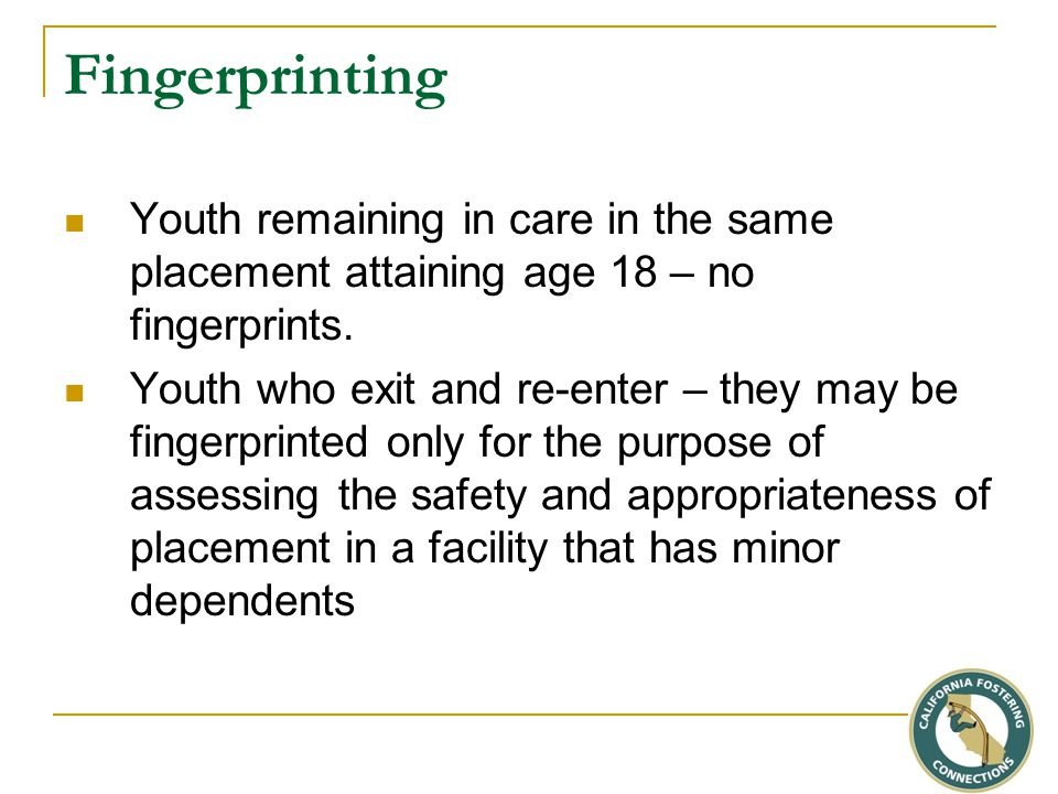 Fingerprinting Youth remaining in care in the same placement attaining age 18 – no fingerprints.