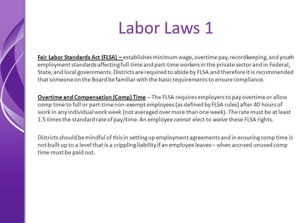 Labor Laws 1 Fair Labor Standards Act (FLSA) – establishes minimum wage, overtime pay, recordkeeping, and youth employment standards affecting full-ti