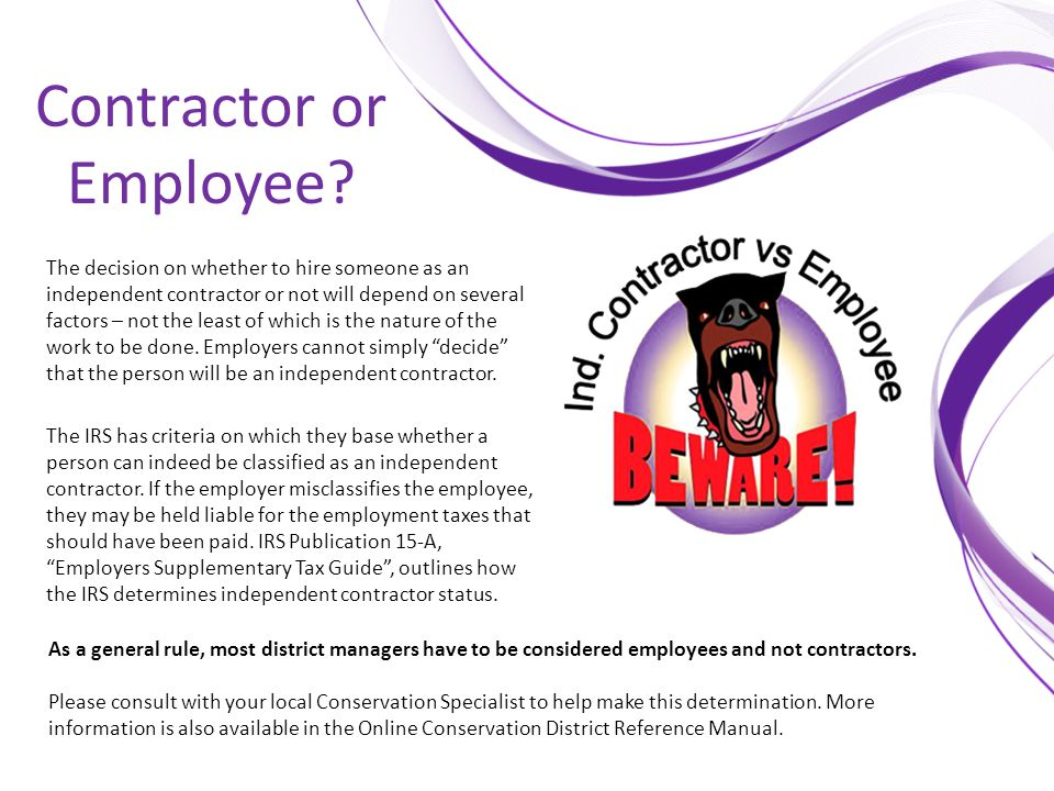 Contractor or Employee? The decision on whether to hire someone as an independent contractor or not will depend on several factors – not the least of