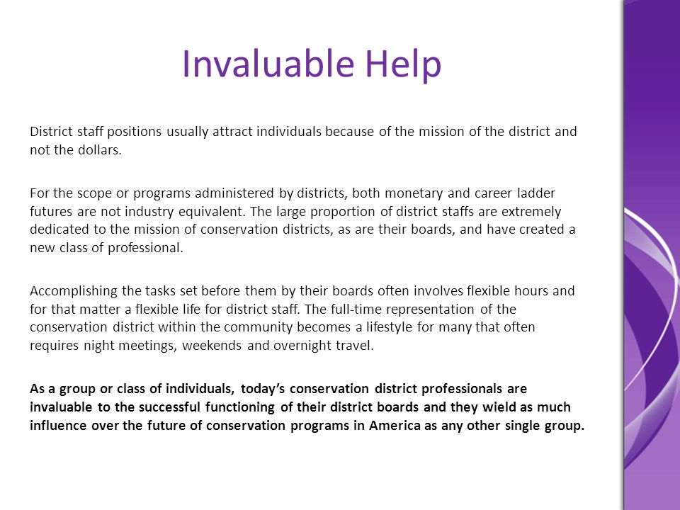 Invaluable Help District staff positions usually attract individuals because of the mission of the district and not the dollars. For the scope or prog