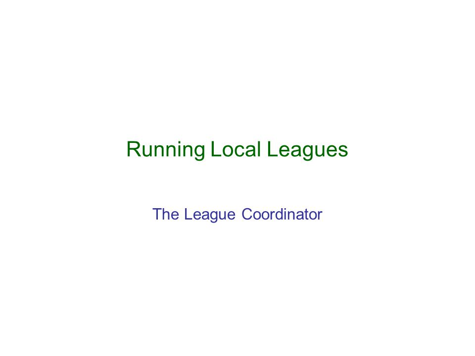 Running Local Leagues The League Coordinator