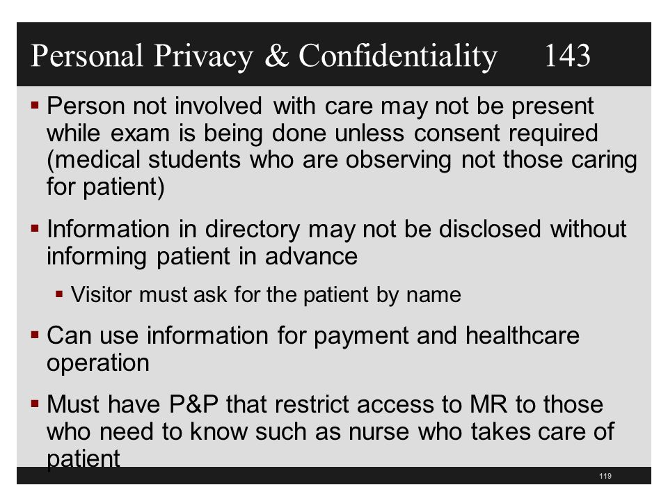119  Person not involved with care may not be present while exam is being done unless consent required (medical students who are observing not those