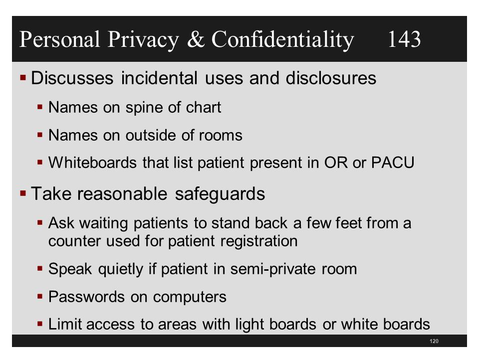  Discusses incidental uses and disclosures  Names on spine of chart  Names on outside of rooms  Whiteboards that list patient present in OR or PAC
