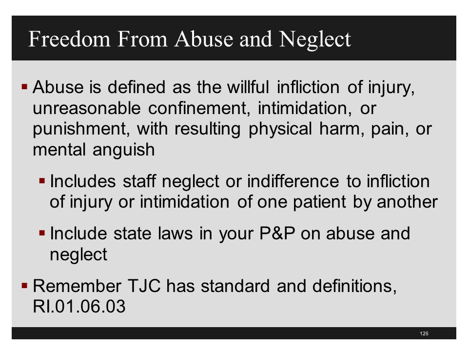 126  Abuse is defined as the willful infliction of injury, unreasonable confinement, intimidation, or punishment, with resulting physical harm, pain,