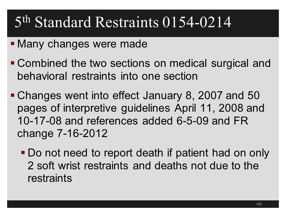 137  Many changes were made  Combined the two sections on medical surgical and behavioral restraints into one section  Changes went into effect Jan