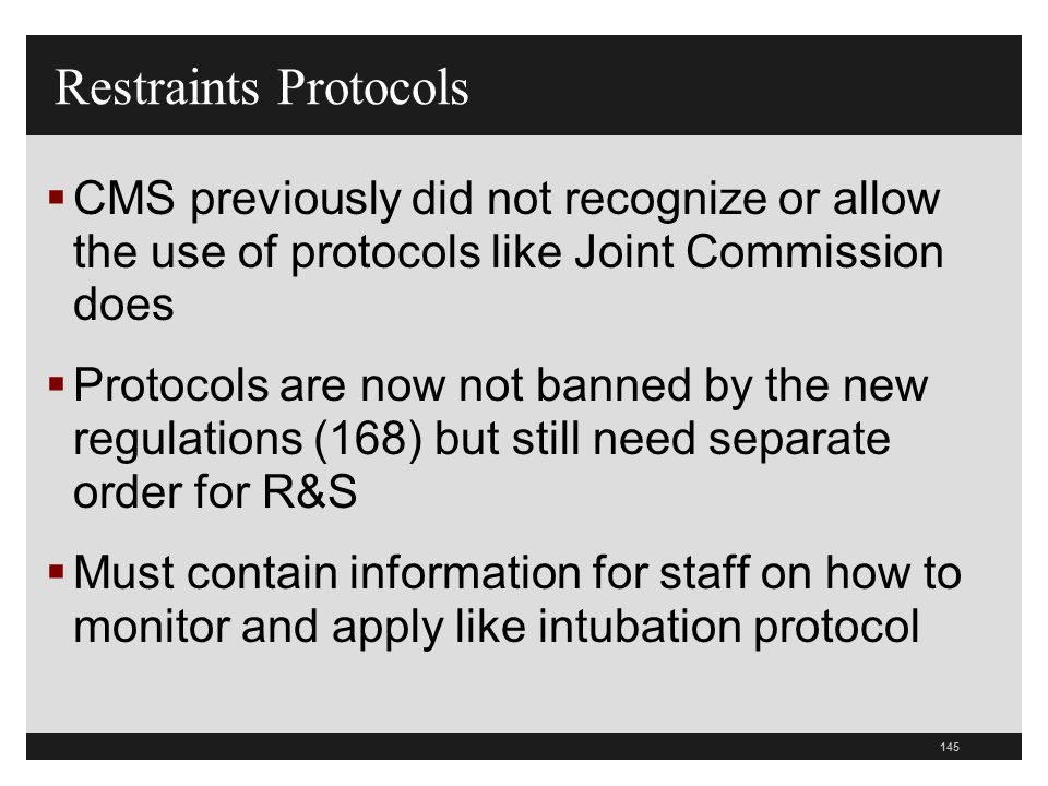 145  CMS previously did not recognize or allow the use of protocols like Joint Commission does  Protocols are now not banned by the new regulations
