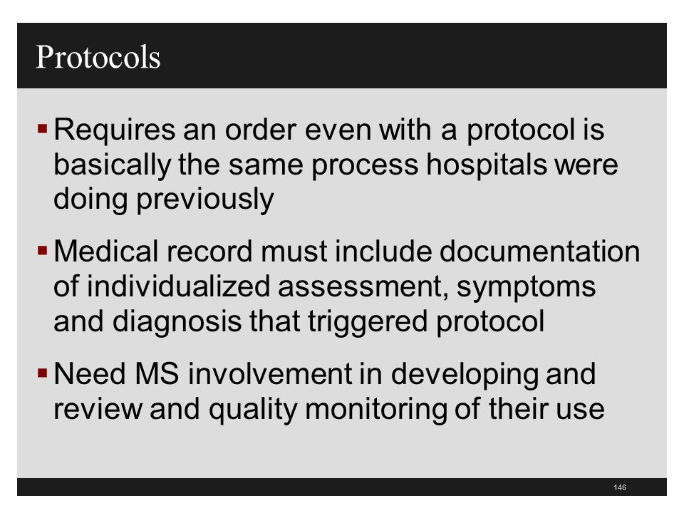 146  Requires an order even with a protocol is basically the same process hospitals were doing previously  Medical record must include documentation