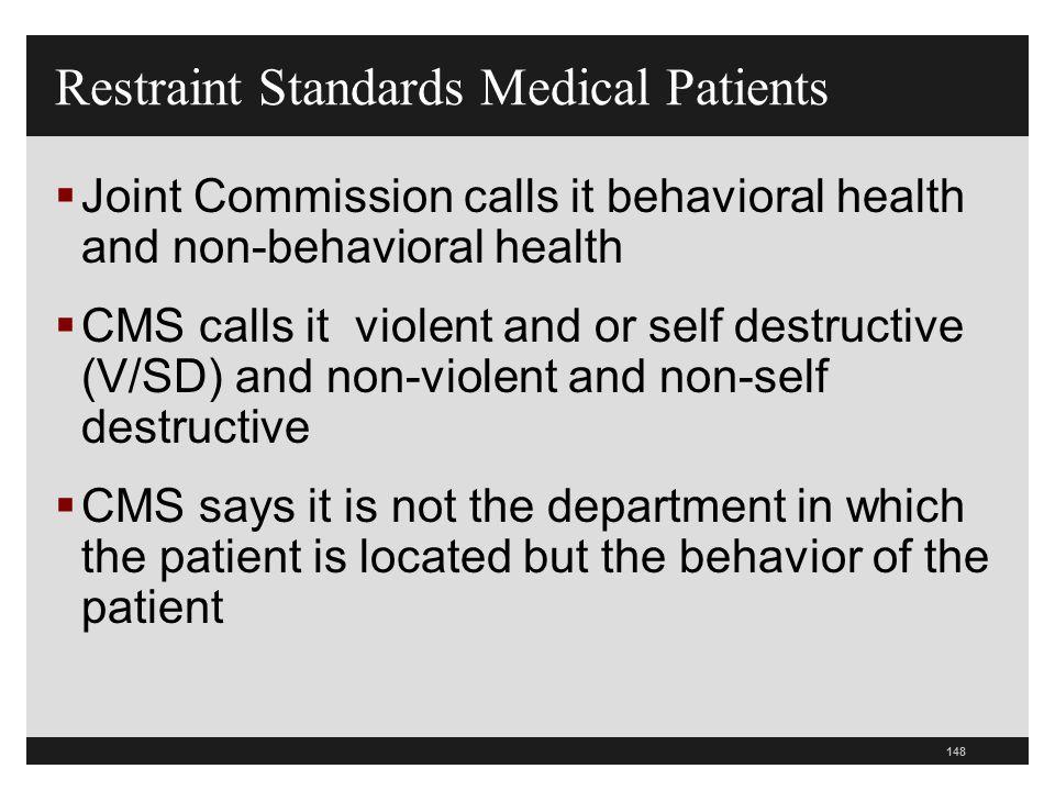 148  Joint Commission calls it behavioral health and non-behavioral health  CMS calls it violent and or self destructive (V/SD) and non-violent and