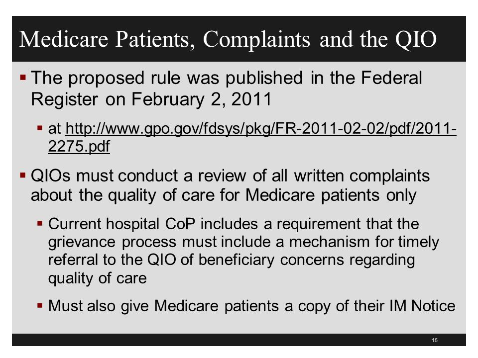 Medicare Patients, Complaints and the QIO  The proposed rule was published in the Federal Register on February 2, 2011  at http://www.gpo.gov/fdsys/