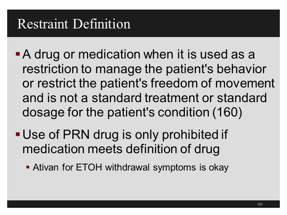 151  A drug or medication when it is used as a restriction to manage the patient's behavior or restrict the patient's freedom of movement and is not