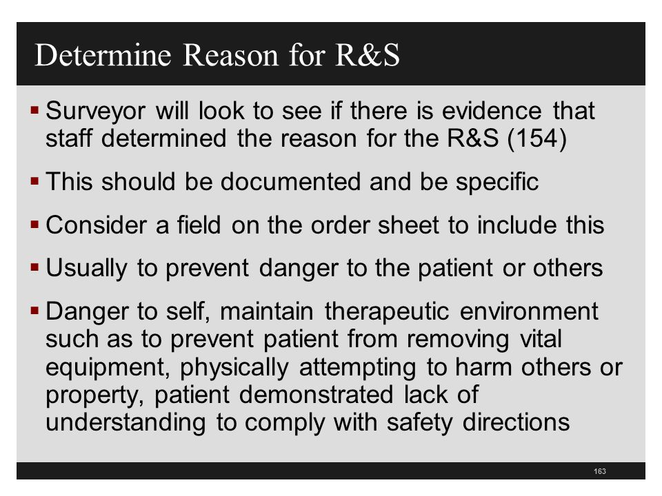 163  Surveyor will look to see if there is evidence that staff determined the reason for the R&S (154)  This should be documented and be specific 