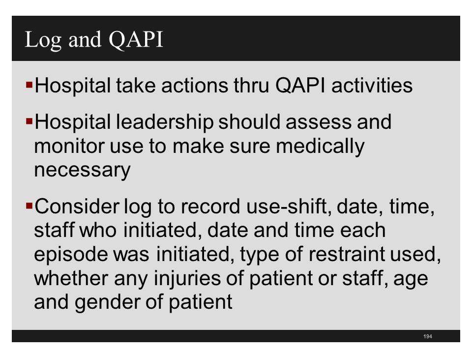 194  Hospital take actions thru QAPI activities  Hospital leadership should assess and monitor use to make sure medically necessary  Consider log t