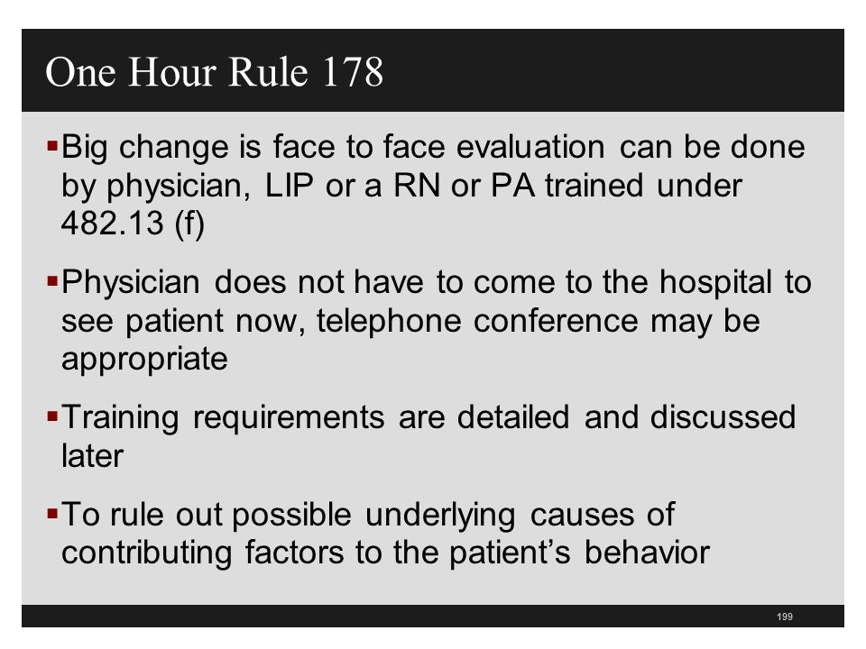 199  Big change is face to face evaluation can be done by physician, LIP or a RN or PA trained under 482.13 (f)  Physician does not have to come to