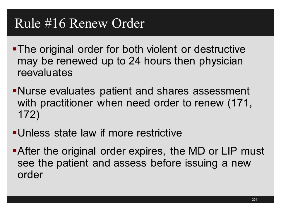 204  The original order for both violent or destructive may be renewed up to 24 hours then physician reevaluates  Nurse evaluates patient and shares