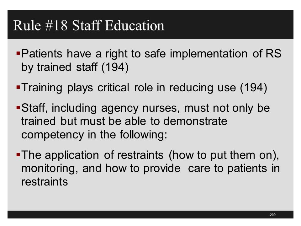 210  This must be done before performing any of these functions (196)  Training must occur in orientation before new staff can use them on a patient  Training must occur on periodic basis consistent with hospital policy  Have a form to document that each of the education requirements have been met Rule #18 Staff Education
