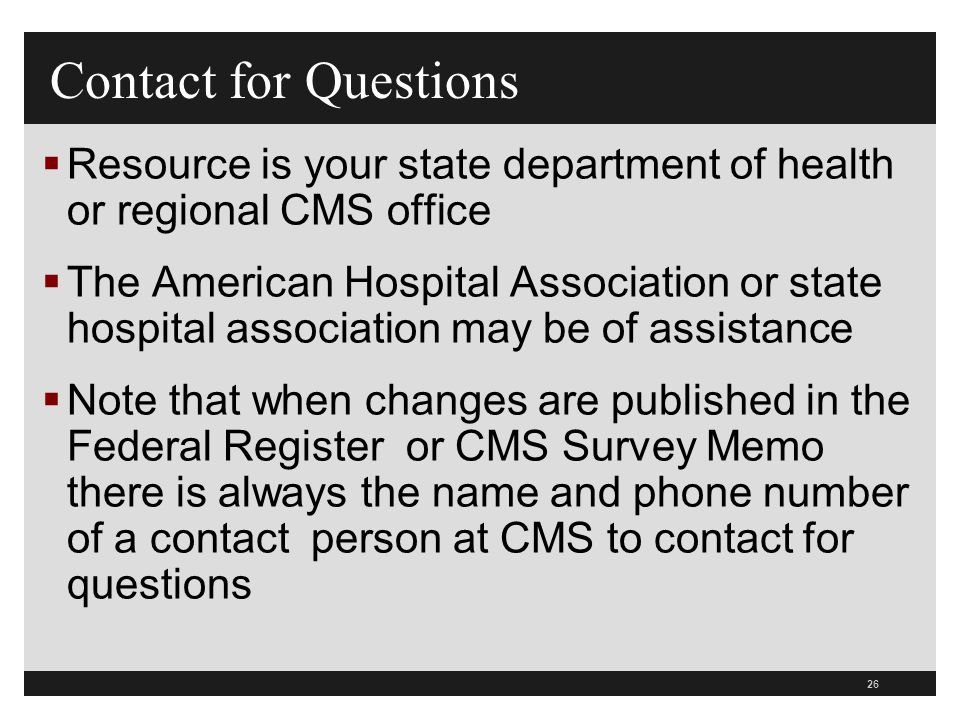 26  Resource is your state department of health or regional CMS office  The American Hospital Association or state hospital association may be of as