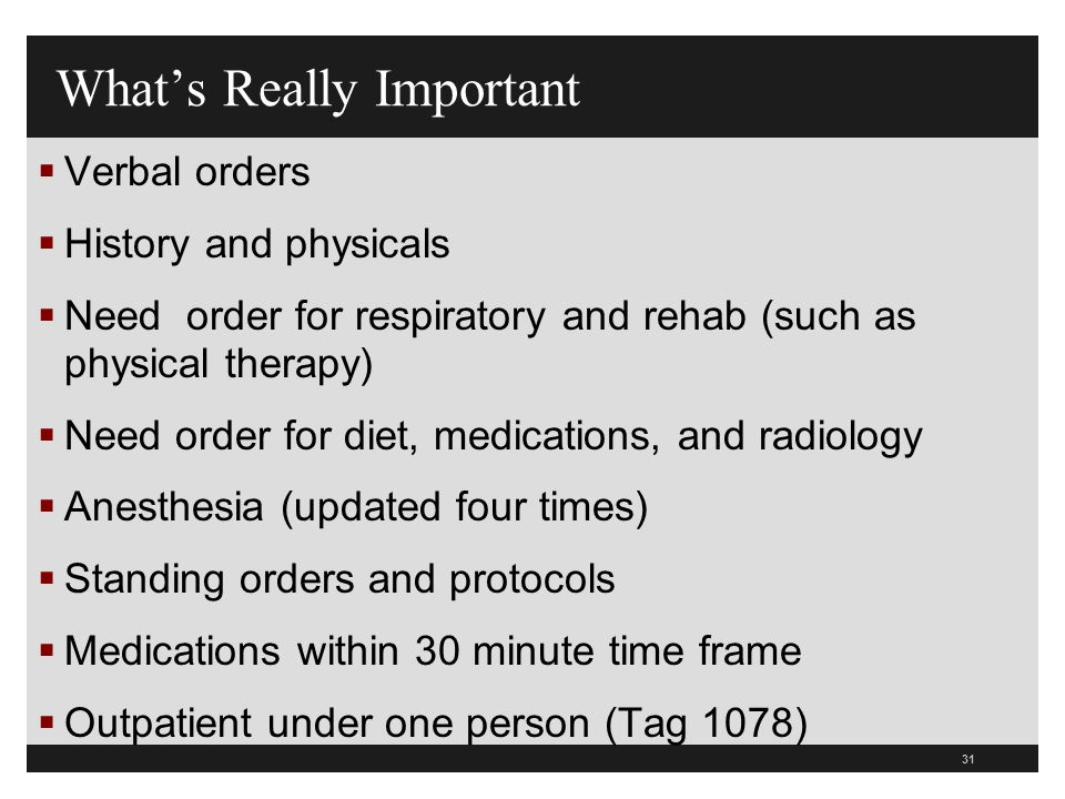 31 What's Really Important  Verbal orders  History and physicals  Need order for respiratory and rehab (such as physical therapy)  Need order for