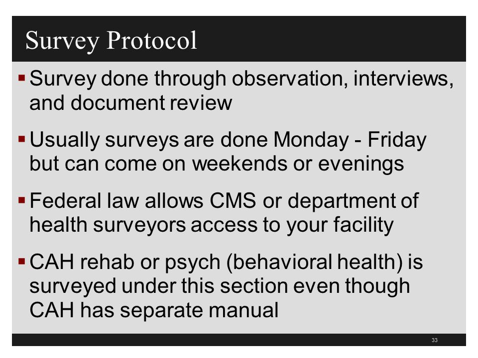 33  Survey done through observation, interviews, and document review  Usually surveys are done Monday - Friday but can come on weekends or evenings
