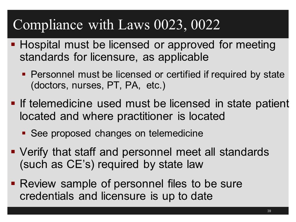 39  Hospital must be licensed or approved for meeting standards for licensure, as applicable  Personnel must be licensed or certified if required by
