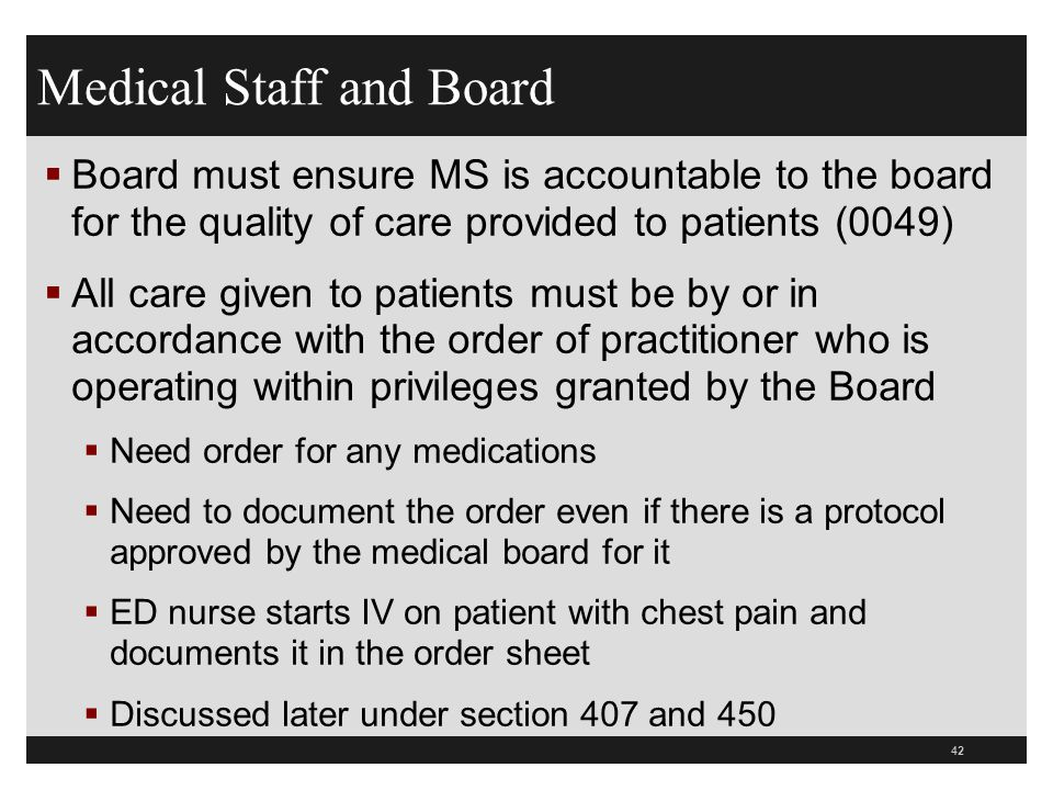 42  Board must ensure MS is accountable to the board for the quality of care provided to patients (0049)  All care given to patients must be by or i