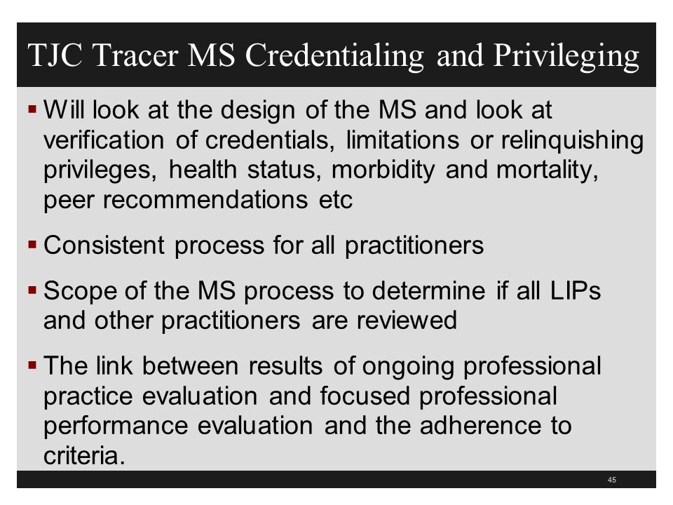 TJC Tracer MS Credentialing and Privileging  How the organization is monitoring the performance of all licensed independent practitioners on an ongoing basis  How does the hospital evaluates performance of LIPs who do not have current performance documentation (FPPE).