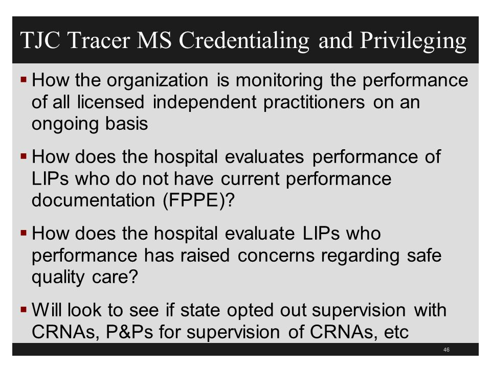 TJC Tracer MS Credentialing and Privileging  How the organization is monitoring the performance of all licensed independent practitioners on an ongoi