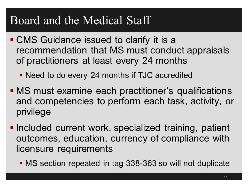 Telemedicine 52  Medical staff makes a recommendation to do use a distant site to C&P physicians  Board agrees and must enter into agreement with distant site hospital (DSH) or distant site telemedicine entity (DSTE)  CMS says what must be in the agreement to make sure the hospital is in compliance with the CoPs  Must be licensed in that state  Provide evidence of C&P and provides copy of their privileges 48