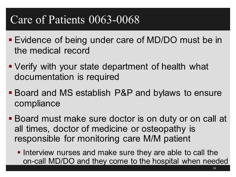 52  Evidence of being under care of MD/DO must be in the medical record  Verify with your state department of health what documentation is required