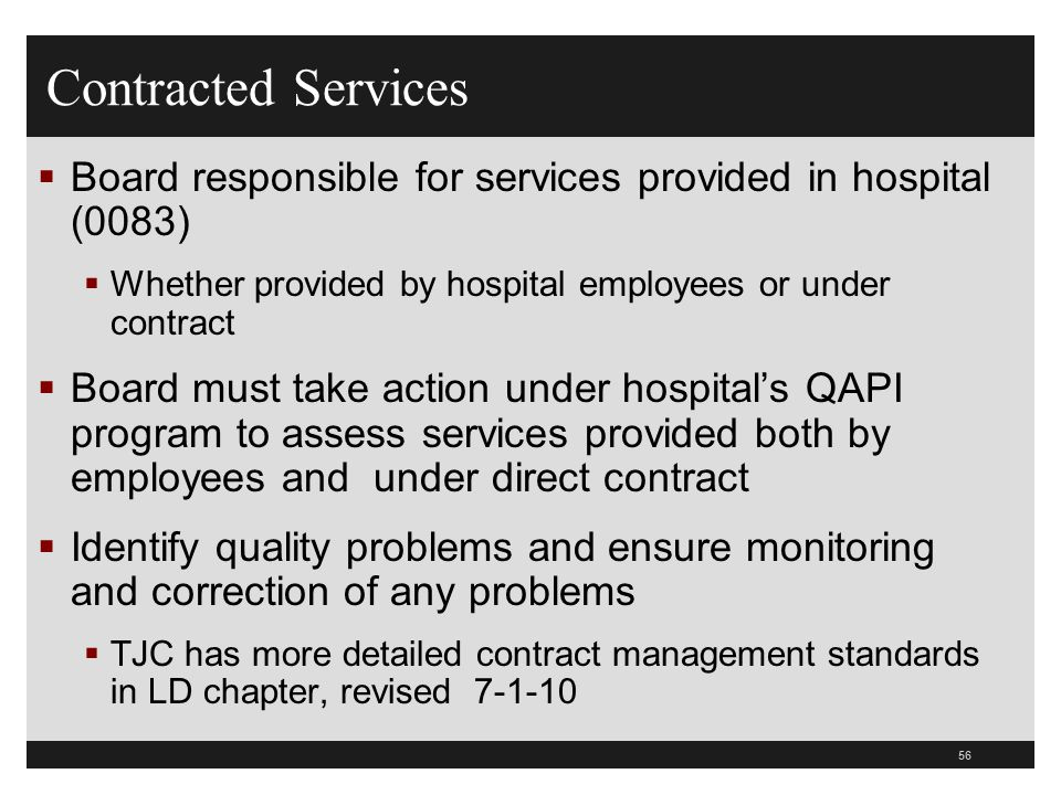 56  Board responsible for services provided in hospital (0083)  Whether provided by hospital employees or under contract  Board must take action un