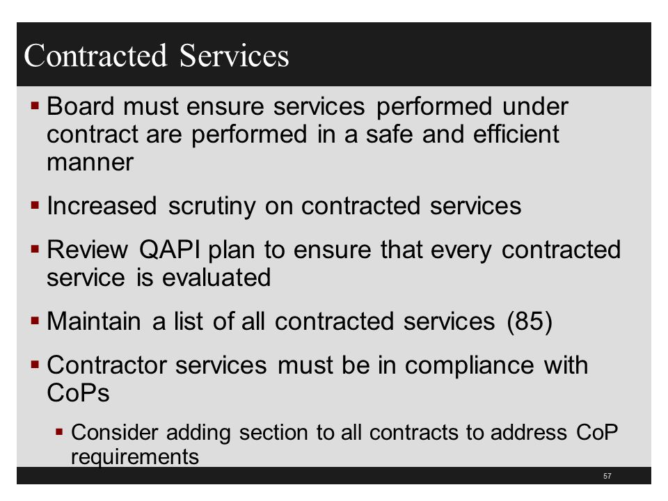 57  Board must ensure services performed under contract are performed in a safe and efficient manner  Increased scrutiny on contracted services  Re