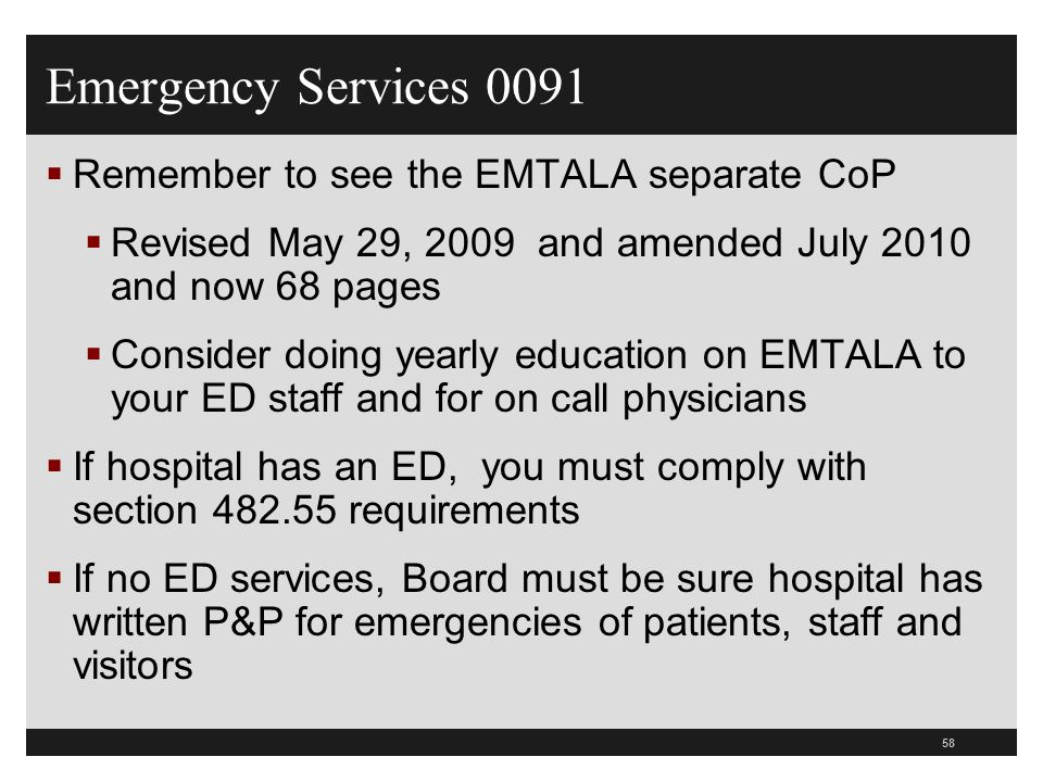 58  Remember to see the EMTALA separate CoP  Revised May 29, 2009 and amended July 2010 and now 68 pages  Consider doing yearly education on EMTALA