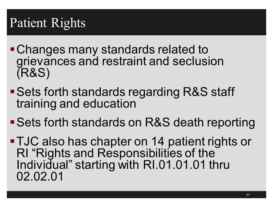 61  Changes many standards related to grievances and restraint and seclusion (R&S)  Sets forth standards regarding R&S staff training and education
