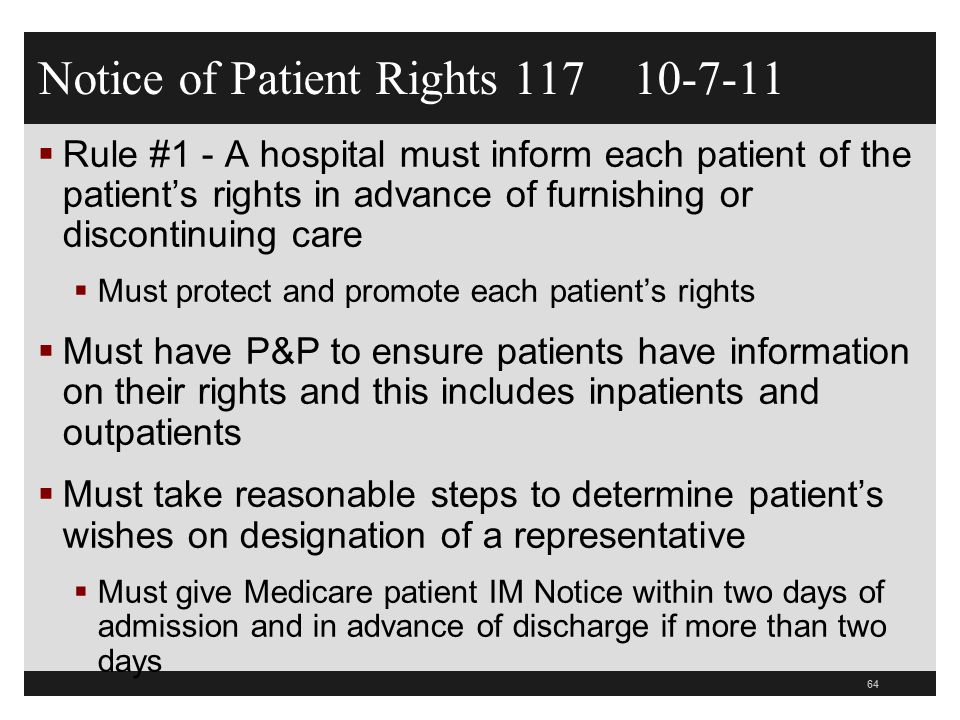 Notice of Patient Rights 117 10-7-11  Rule #1 - A hospital must inform each patient of the patient's rights in advance of furnishing or discontinuing