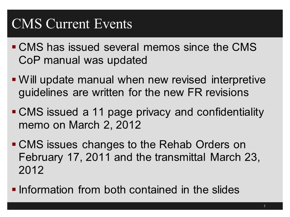 CMS Current Events  CMS has issued several memos since the CMS CoP manual was updated  Will update manual when new revised interpretive guidelines a