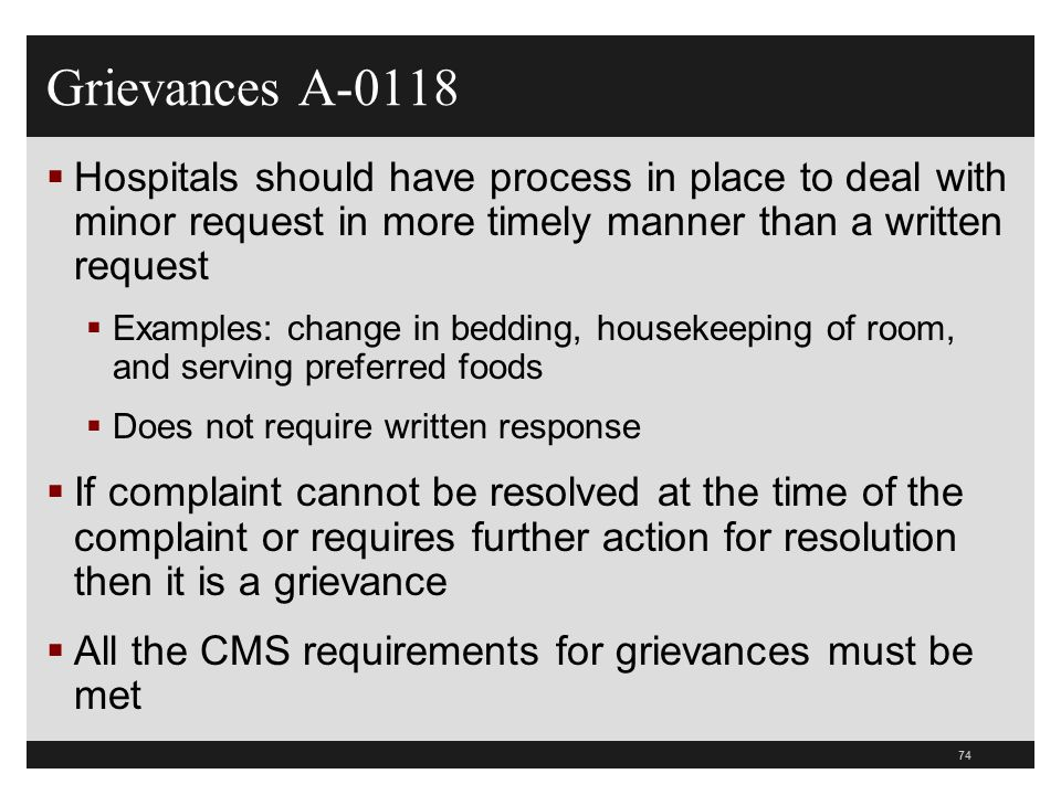 74  Hospitals should have process in place to deal with minor request in more timely manner than a written request  Examples: change in bedding, hou