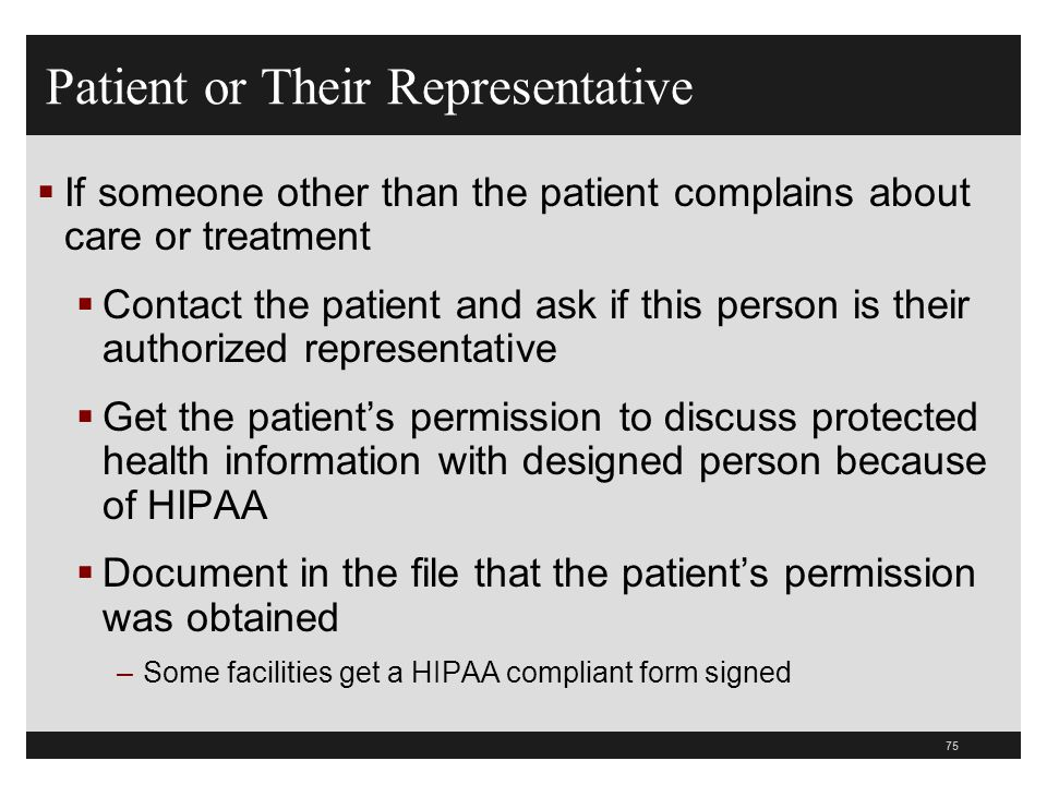 75  If someone other than the patient complains about care or treatment  Contact the patient and ask if this person is their authorized representati