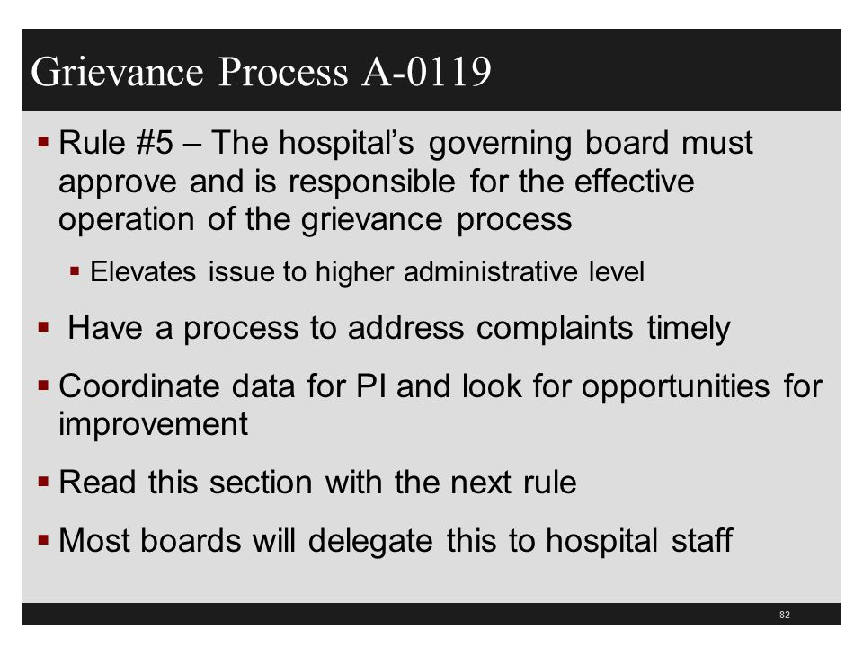 82  Rule #5 – The hospital's governing board must approve and is responsible for the effective operation of the grievance process  Elevates issue to
