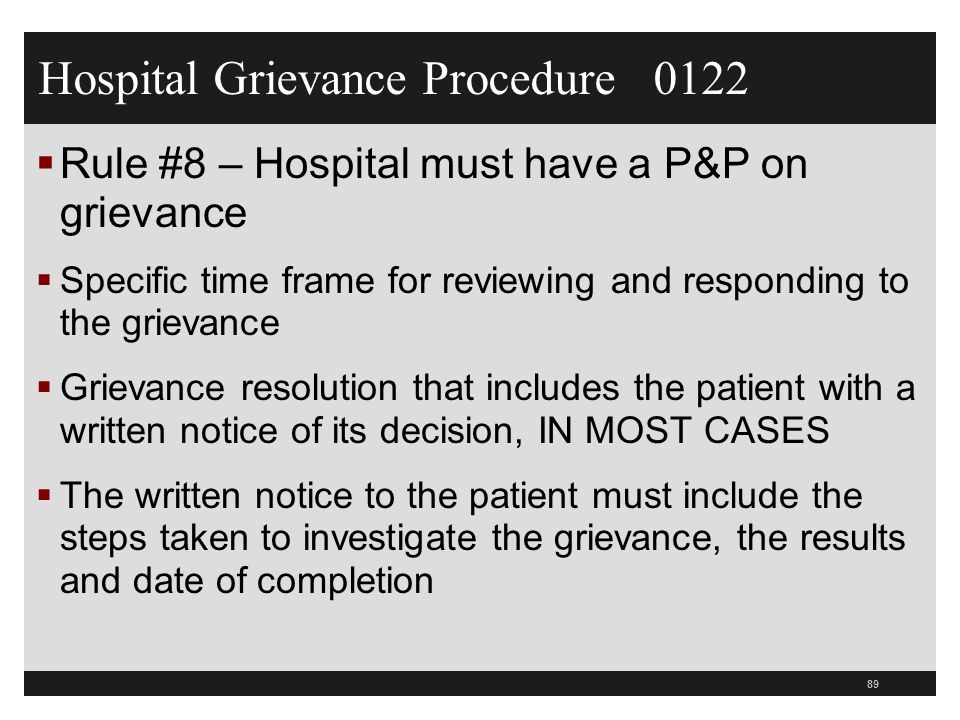 89  Rule #8 – Hospital must have a P&P on grievance  Specific time frame for reviewing and responding to the grievance  Grievance resolution that i