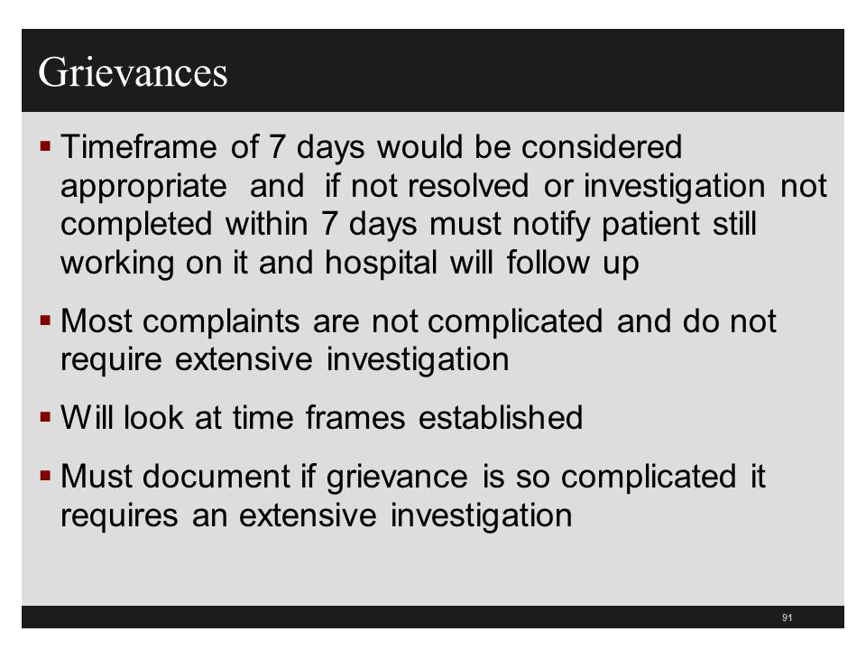 92  Explanation to the patient must be in a manner the patient or their legal representative would understand  The written response must contain the elements required in this section - not statements that could be used in legal action against the hospital  Written response must the steps taken to investigate the complaint  Surveyors will review the written notices to make sure they comply with this section Grievances A-0123